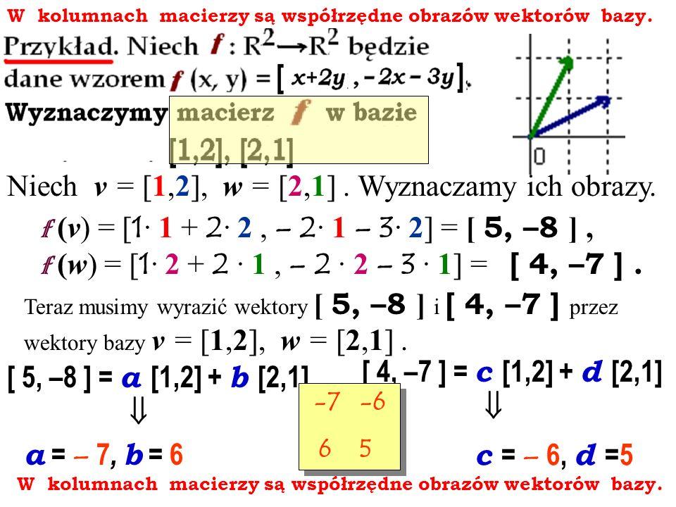 Niech v = [1,2], w = [2,1] . Wyznaczamy ich obrazy.